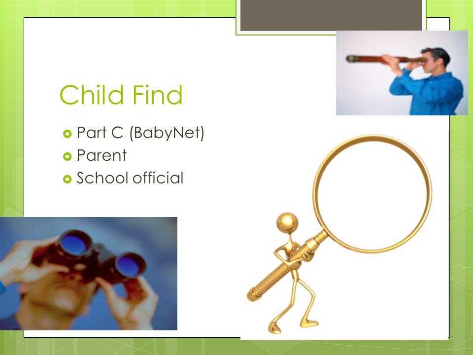 Child Find  Part C (BabyNet)  Parent  School official