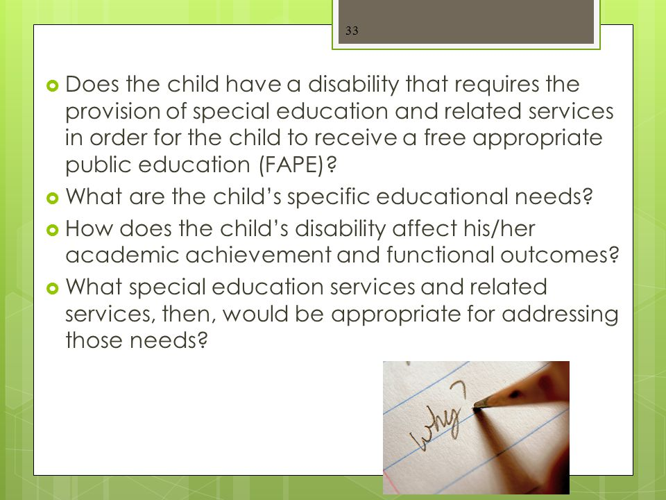  Does the child have a disability that requires the provision of special education and related services in order for the child to receive a free appr