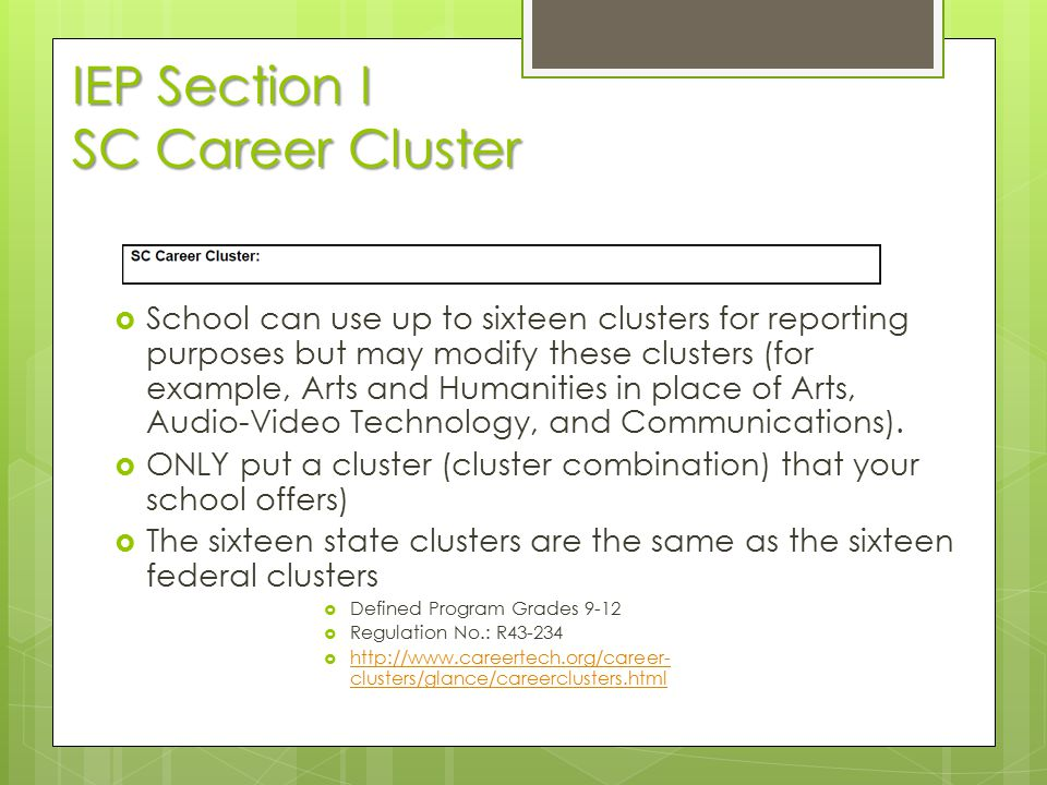 IEP Section I SC Career Cluster  School can use up to sixteen clusters for reporting purposes but may modify these clusters (for example, Arts and Hu