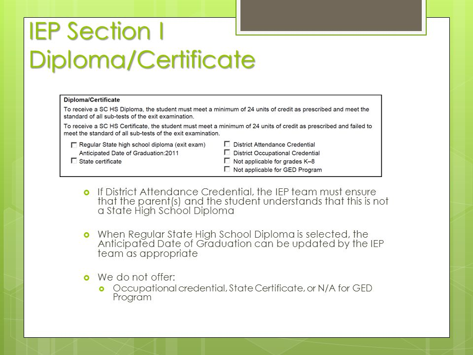 IEP Section I Diploma/Certificate  If District Attendance Credential, the IEP team must ensure that the parent(s) and the student understands that th