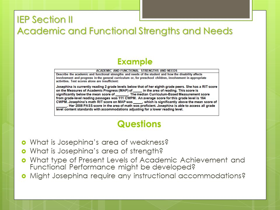 IEP Section II Academic and Functional Strengths and Needs Example Questions  What is Josephina's area of weakness?  What is Josephina's area of str