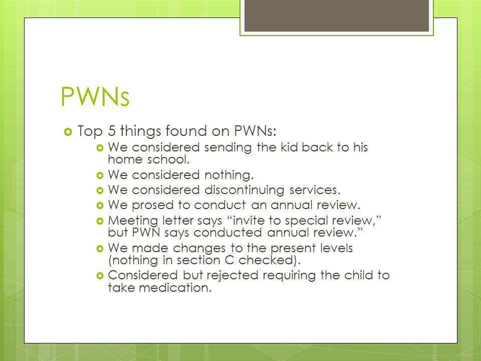 PWNs  Top 5 things found on PWNs:  We considered sending the kid back to his home school.  We considered nothing.  We considered discontinuing ser