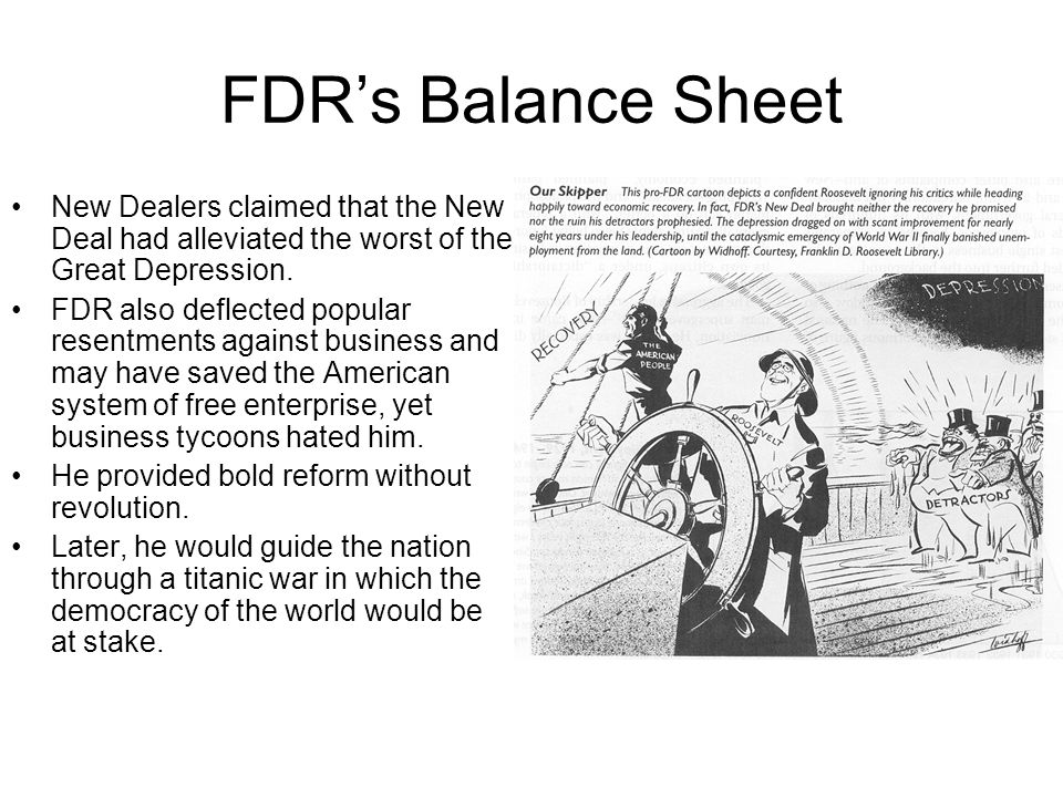 FDR's Balance Sheet New Dealers claimed that the New Deal had alleviated the worst of the Great Depression.