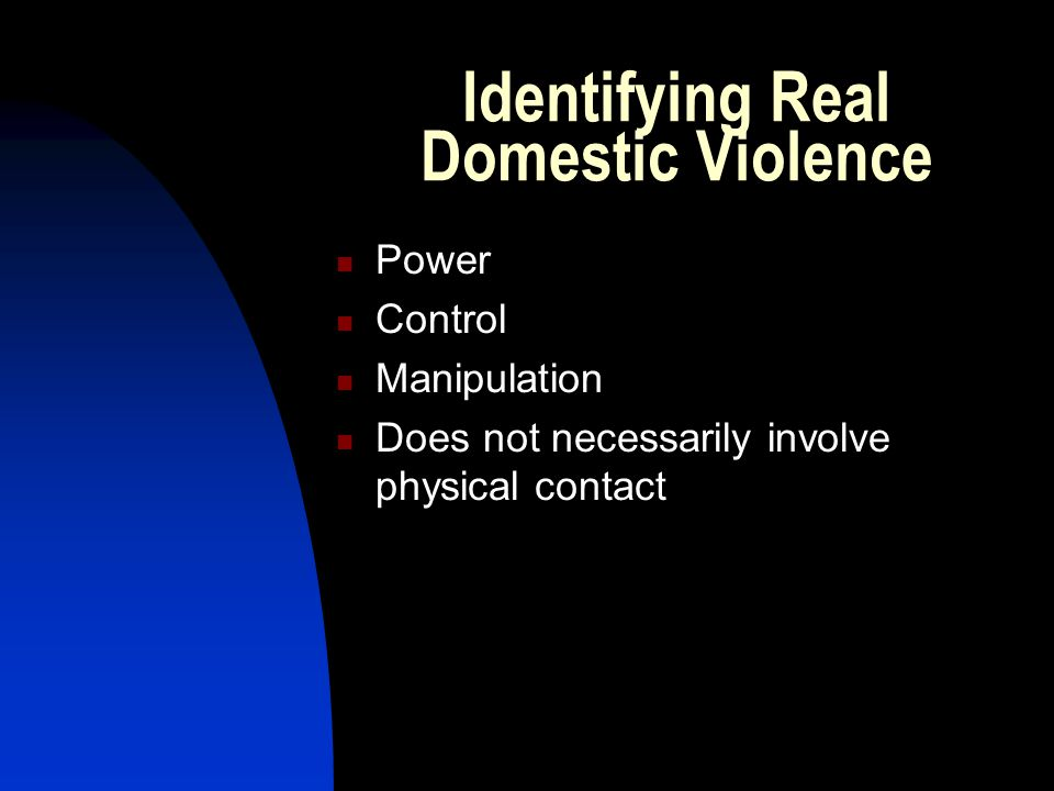 Identifying Real Domestic Violence Power Control Manipulation Does not necessarily involve physical contact