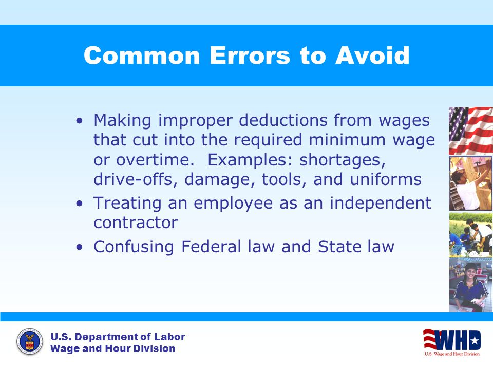 U.S. Department of Labor Wage and Hour Division Common Errors to Avoid Making improper deductions from wages that cut into the required minimum wage o