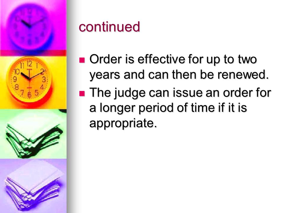 continued Order is effective for up to two years and can then be renewed.