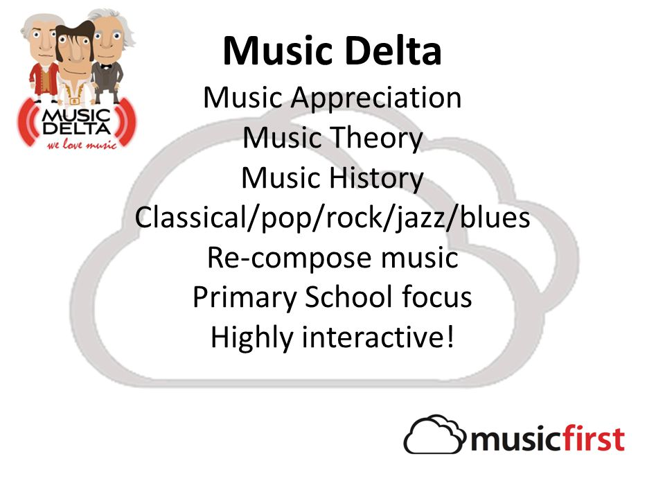 Music Delta Music Appreciation Music Theory Music History Classical/pop/rock/jazz/blues Re-compose music Primary School focus Highly interactive!