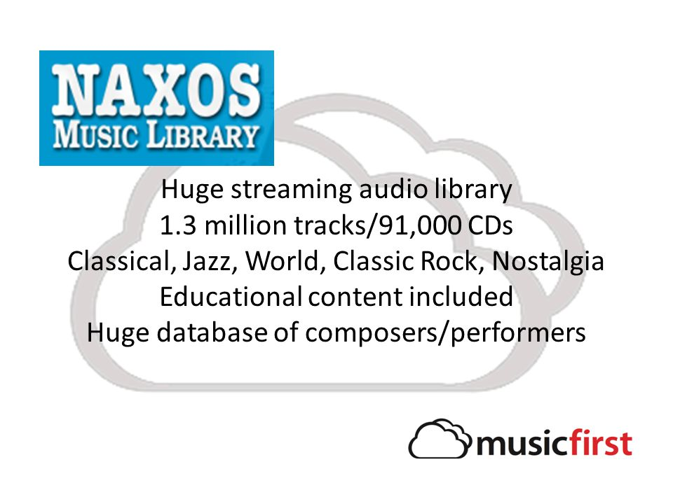 Huge streaming audio library 1.3 million tracks/91,000 CDs Classical, Jazz, World, Classic Rock, Nostalgia Educational content included Huge database