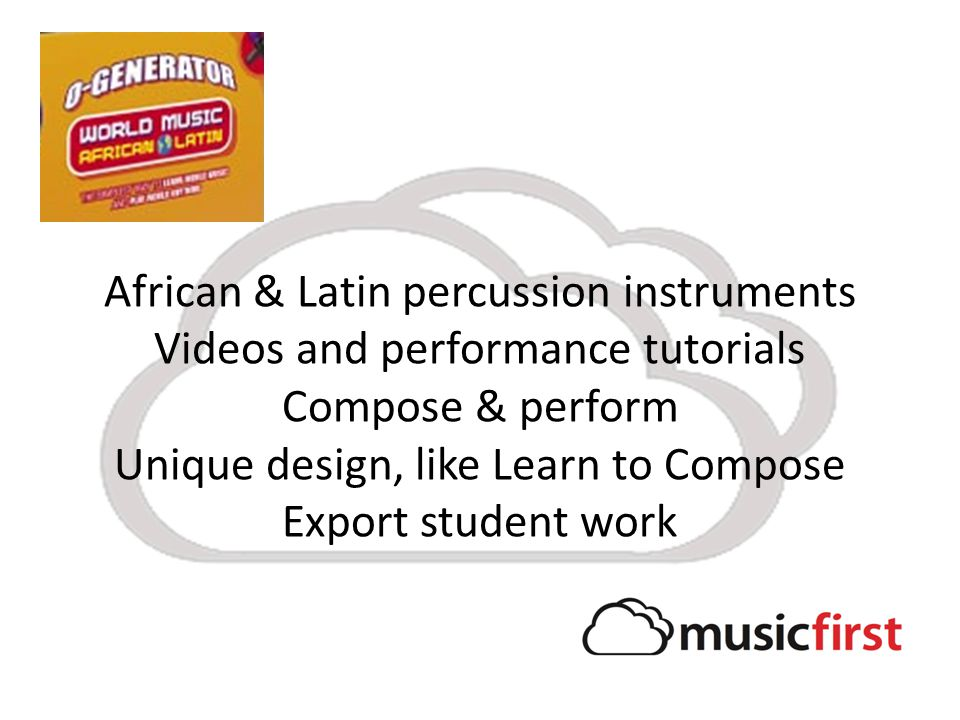African & Latin percussion instruments Videos and performance tutorials Compose & perform Unique design, like Learn to Compose Export student work
