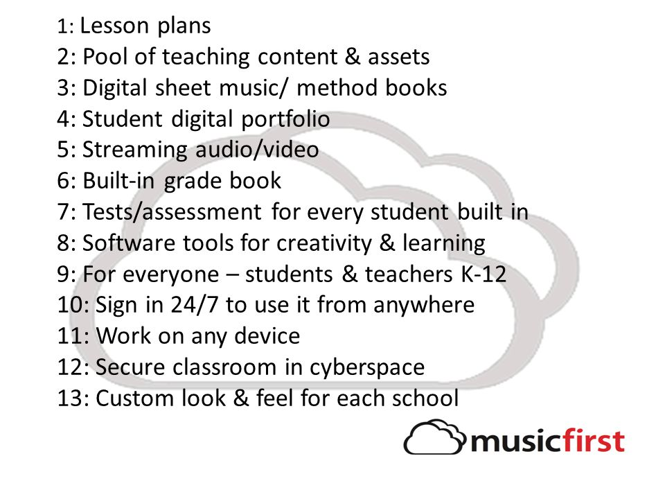 1: Lesson plans 2: Pool of teaching content & assets 3: Digital sheet music/ method books 4: Student digital portfolio 5: Streaming audio/video 6: Bui