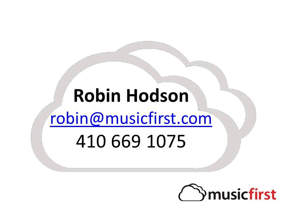 Robin Hodson robin@musicfirst.com 410 669 1075 robin@musicfirst.com