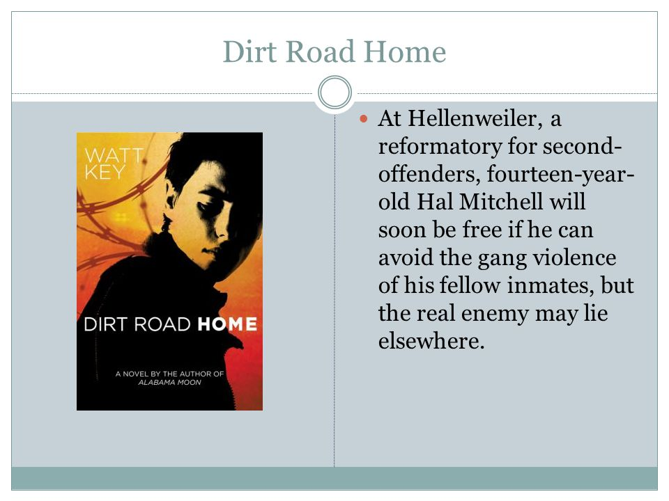 Dirt Road Home At Hellenweiler, a reformatory for second- offenders, fourteen-year- old Hal Mitchell will soon be free if he can avoid the gang violen