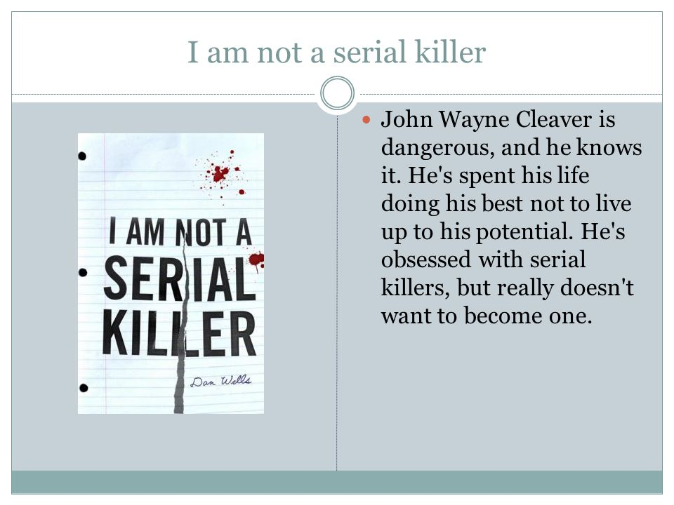 I am not a serial killer John Wayne Cleaver is dangerous, and he knows it. He's spent his life doing his best not to live up to his potential. He's ob