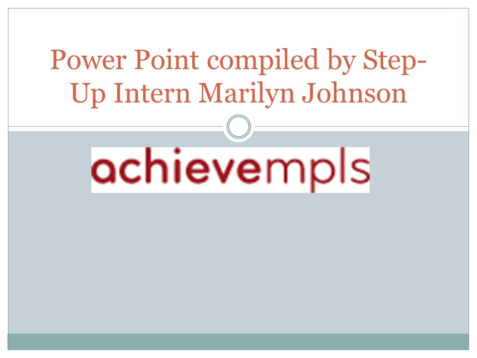 Power Point compiled by Step- Up Intern Marilyn Johnson