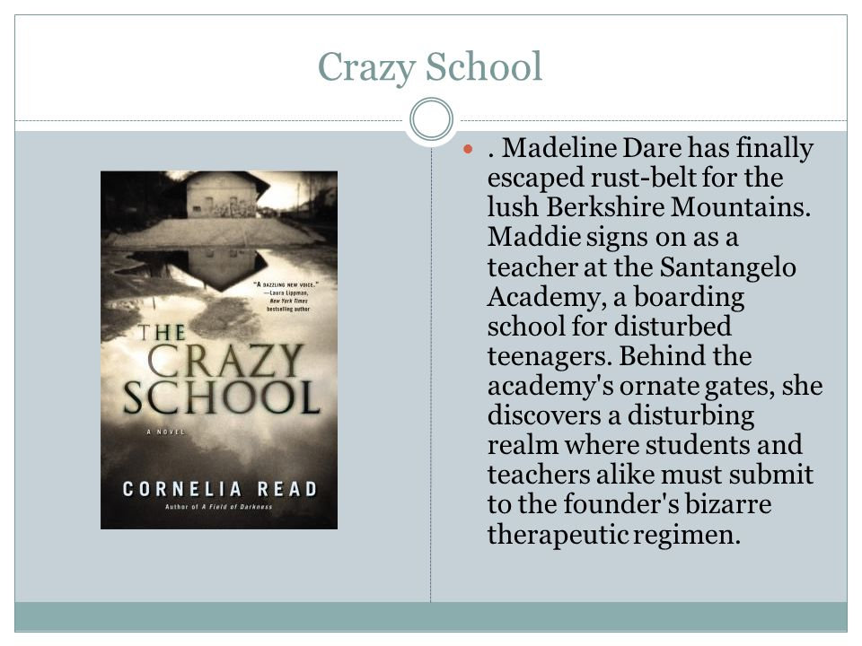 Crazy School. Madeline Dare has finally escaped rust-belt for the lush Berkshire Mountains.