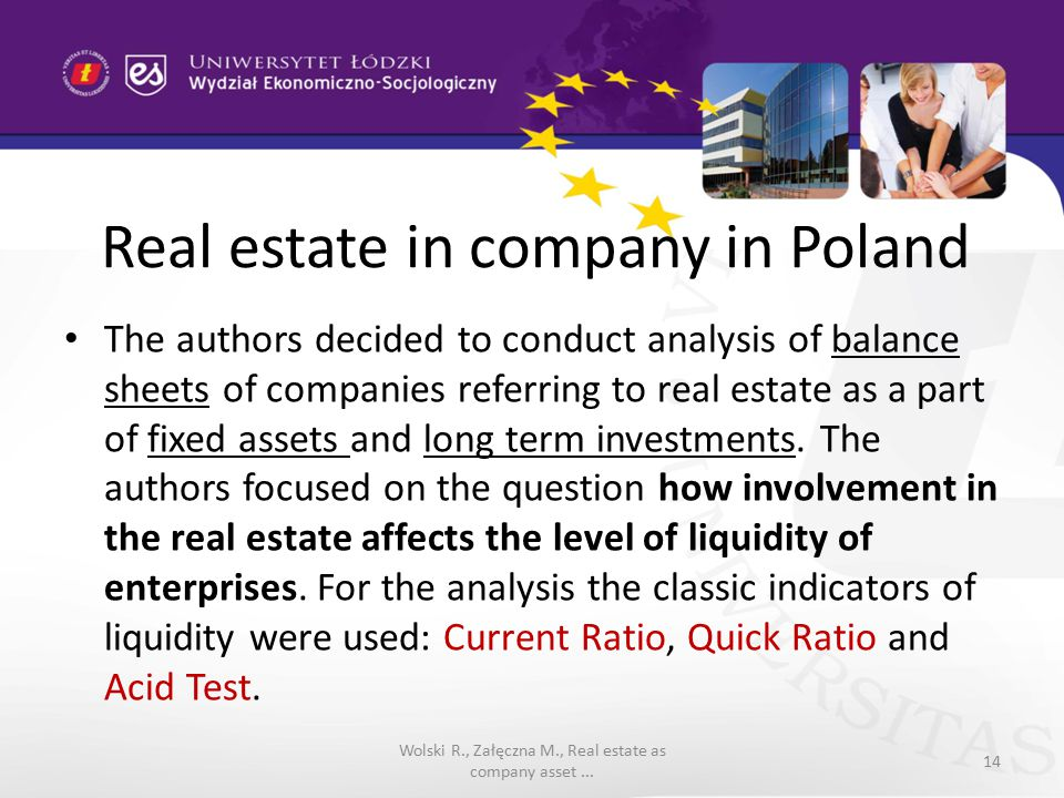 Real estate in company in Poland The authors decided to conduct analysis of balance sheets of companies referring to real estate as a part of fixed assets and long term investments.