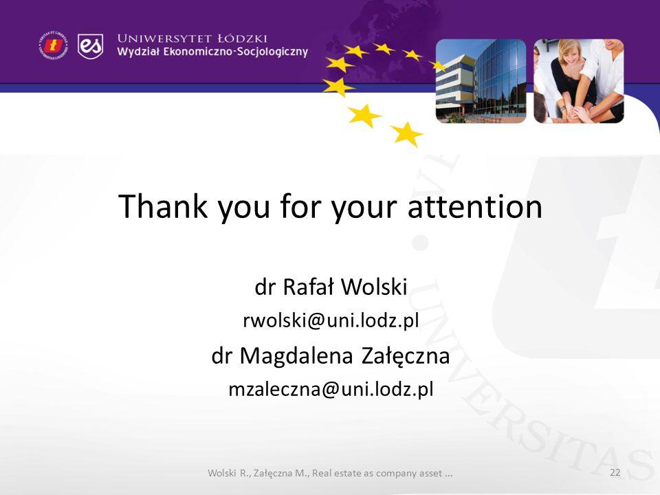 Thank you for your attention dr Rafał Wolski rwolski@uni.lodz.pl dr Magdalena Załęczna mzaleczna@uni.lodz.pl Wolski R., Załęczna M., Real estate as company asset...