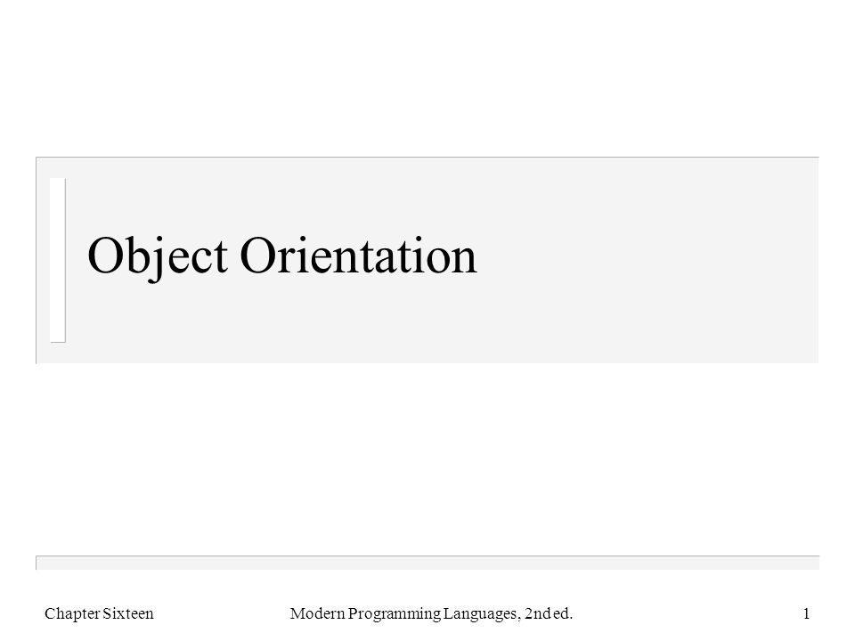 Object Orientation Chapter SixteenModern Programming Languages, 2nd ed.1