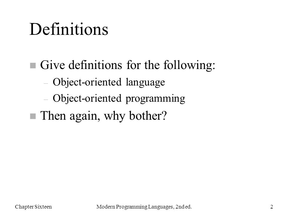 Definitions n Give definitions for the following: – Object-oriented language – Object-oriented programming n Then again, why bother.