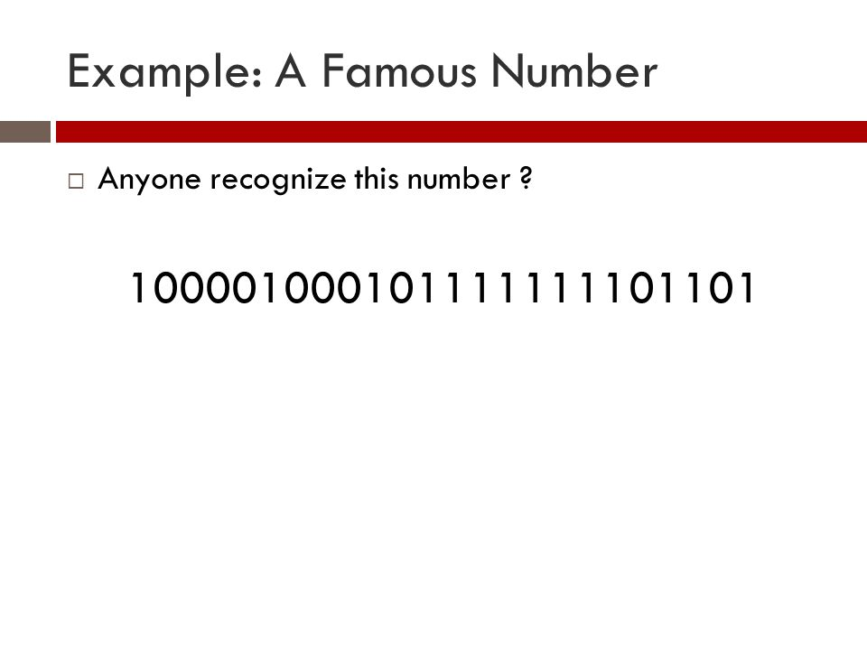 Example: A Famous Number  Anyone recognize this number ? 100001000101111111101101