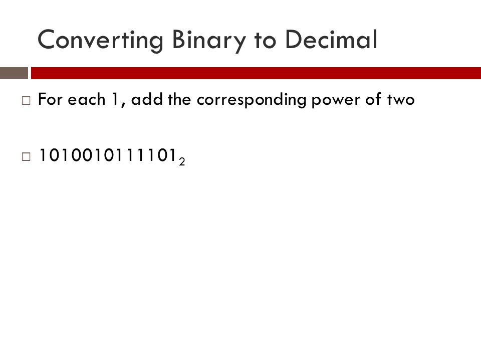Converting Binary to Decimal  For each 1, add the corresponding power of two  1010010111101 2