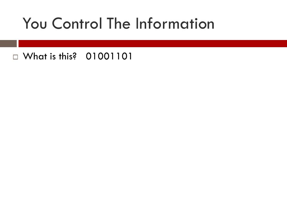 You Control The Information  What is this? 01001101