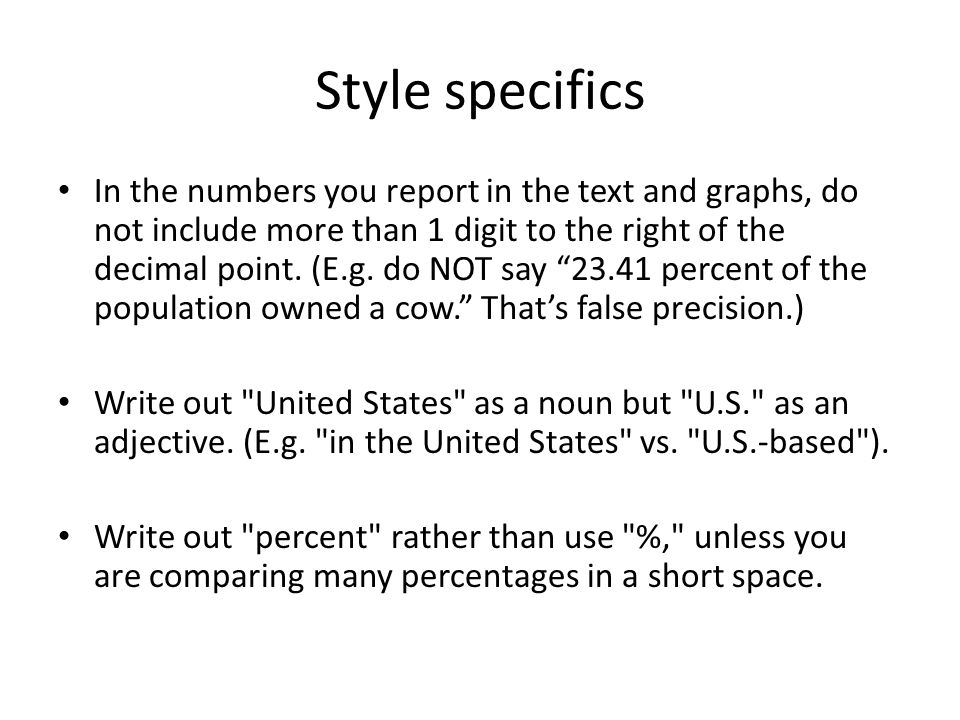 Style specifics In the numbers you report in the text and graphs, do not include more than 1 digit to the right of the decimal point.