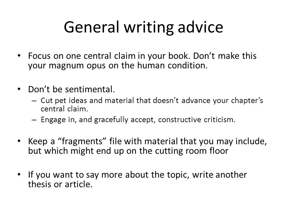 General writing advice Focus on one central claim in your book.