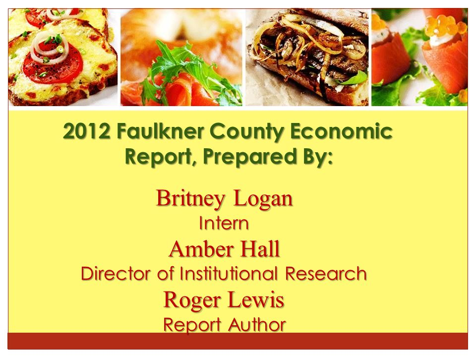 Britney Logan Intern Amber Hall Director of Institutional Research Roger Lewis Report Author 2012 Faulkner County Economic Report, Prepared By: