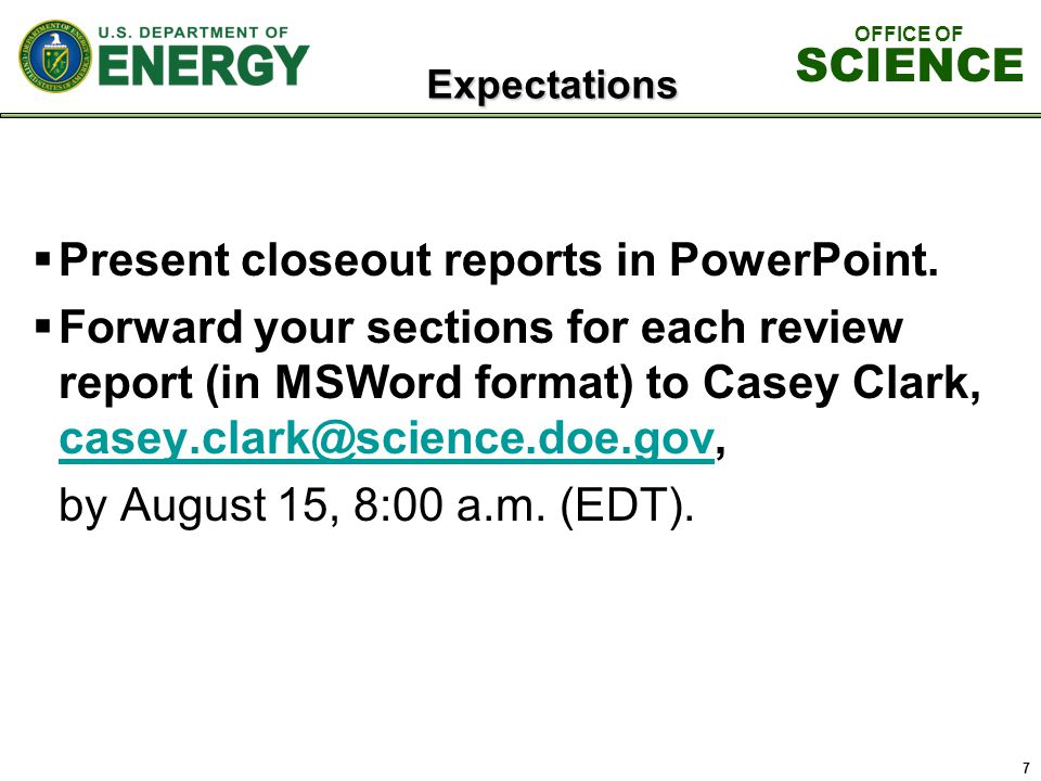 7 Expectations  Present closeout reports in PowerPoint.