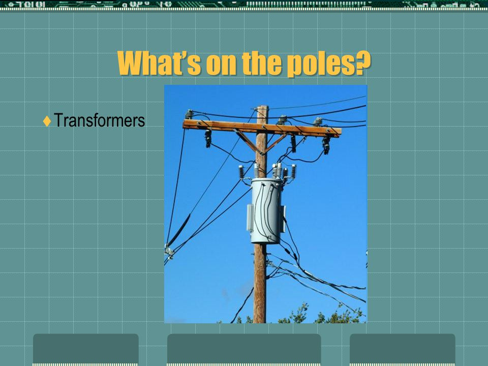 What's on the poles?  Transformers