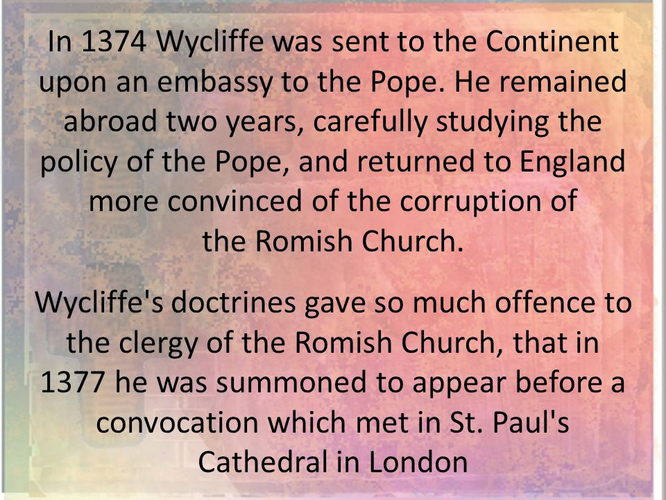 In 1374 Wycliffe was sent to the Continent upon an embassy to the Pope.