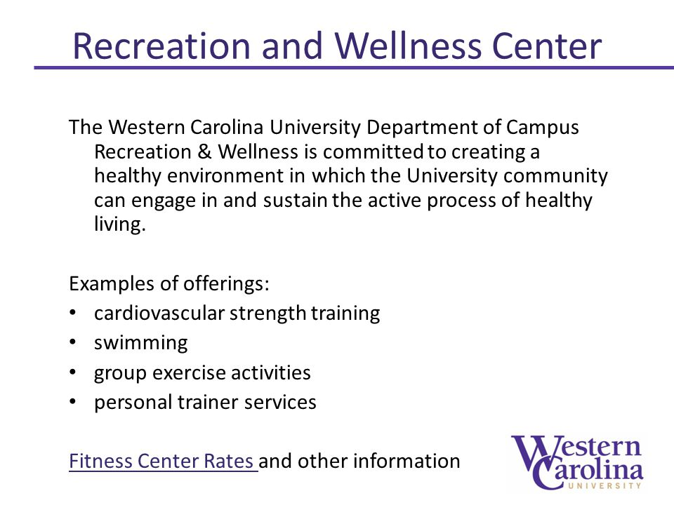 Recreation and Wellness Center The Western Carolina University Department of Campus Recreation & Wellness is committed to creating a healthy environment in which the University community can engage in and sustain the active process of healthy living.