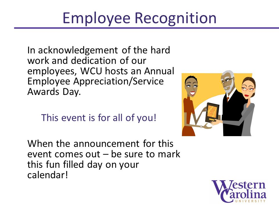 Employee Recognition In acknowledgement of the hard work and dedication of our employees, WCU hosts an Annual Employee Appreciation/Service Awards Day.