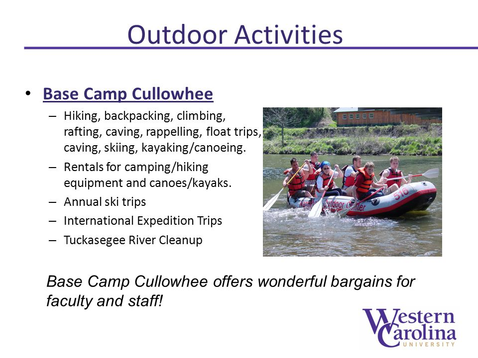 Outdoor Activities Base Camp Cullowhee – Hiking, backpacking, climbing, rafting, caving, rappelling, float trips, caving, skiing, kayaking/canoeing.