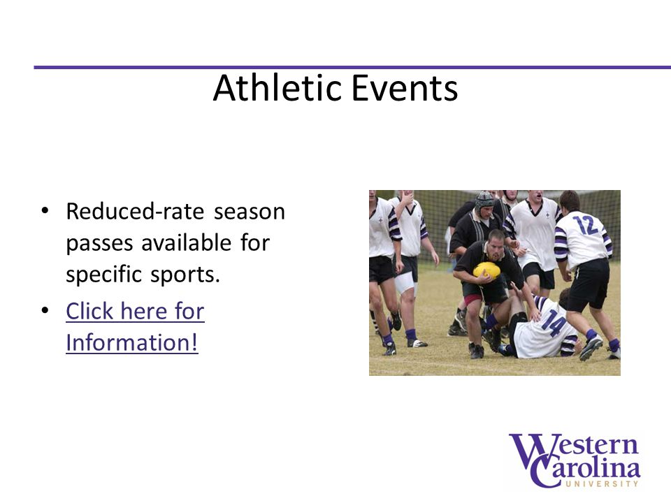 Athletic Events Reduced-rate season passes available for specific sports.