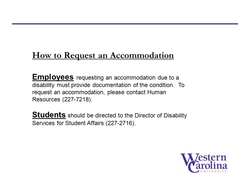 How to Request an Accommodation Employees requesting an accommodation due to a disability must provide documentation of the condition.