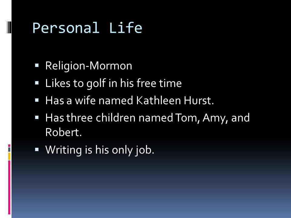 Personal Life  Religion-Mormon  Likes to golf in his free time  Has a wife named Kathleen Hurst.