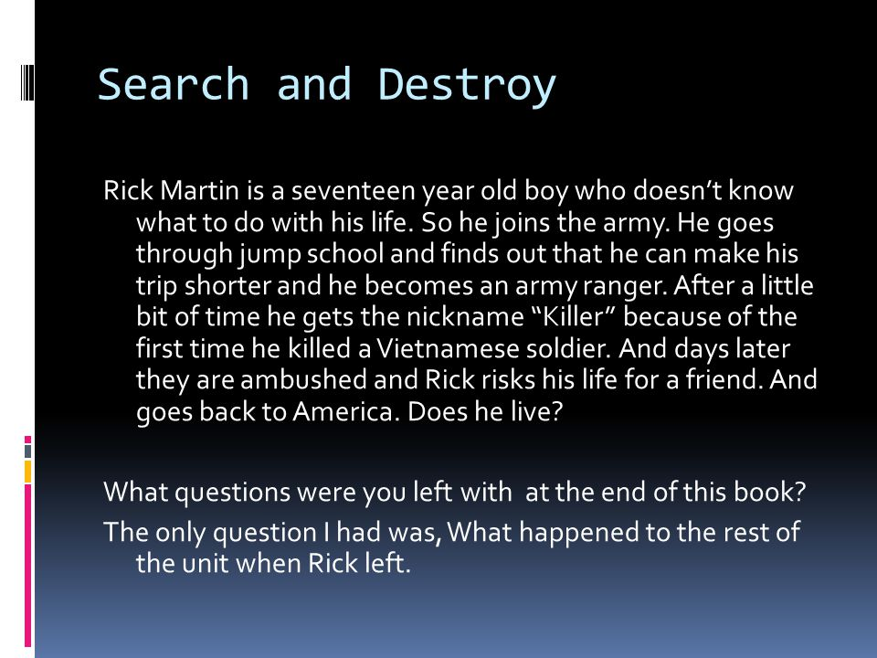 Search and Destroy Rick Martin is a seventeen year old boy who doesn't know what to do with his life.