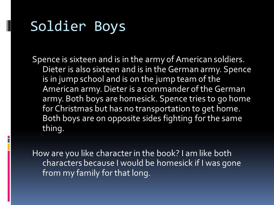 Soldier Boys Spence is sixteen and is in the army of American soldiers.