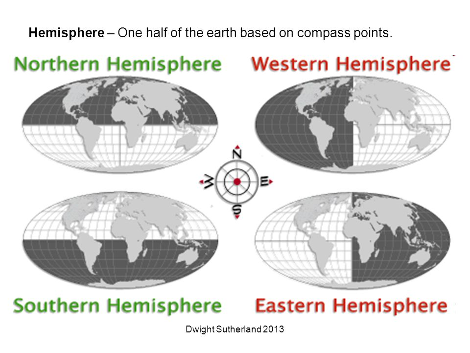 Hemisphere – One half of the earth based on compass points. Dwight Sutherland 2013
