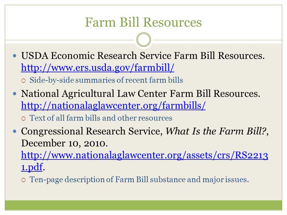 Farm Bill Resources USDA Economic Research Service Farm Bill Resources. http://www.ers.usda.gov/farmbill/ http://www.ers.usda.gov/farmbill/  Side-by-