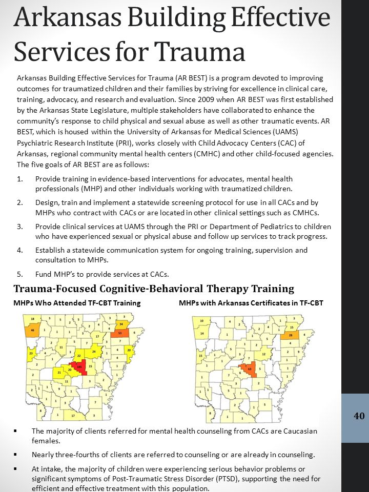 Arkansas Building Effective Services for Trauma Arkansas Building Effective Services for Trauma (AR BEST) is a program devoted to improving outcomes f