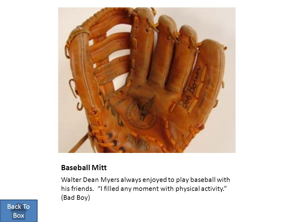 """Baseball Mitt Walter Dean Myers always enjoyed to play baseball with his friends. """"I filled any moment with physical activity."""" (Bad Boy) Back To Box"""