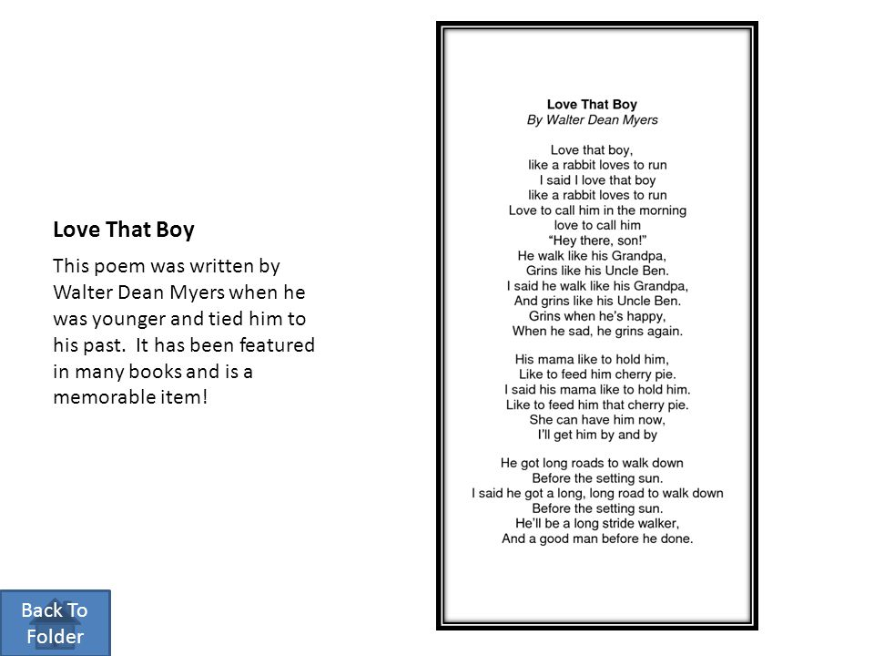 Love That Boy This poem was written by Walter Dean Myers when he was younger and tied him to his past. It has been featured in many books and is a mem