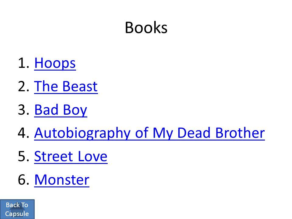 Books 1.HoopsHoops 2.The BeastThe Beast 3.Bad BoyBad Boy 4.Autobiography of My Dead BrotherAutobiography of My Dead Brother 5.Street LoveStreet Love 6