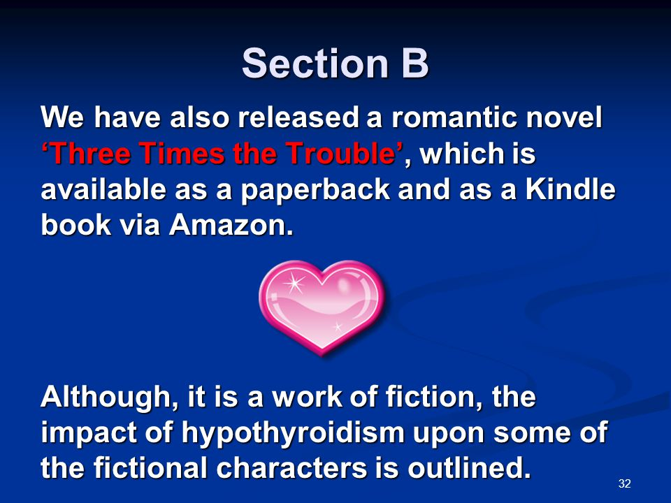 Section B We have also released a romantic novel 'Three Times the Trouble', which is available as a paperback and as a Kindle book via Amazon.