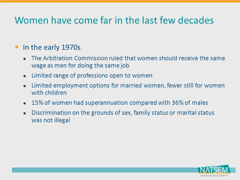 Women have come far in the last few decades In the early 1970s ● The Arbitration Commission ruled that women should receive the same wage as men for d