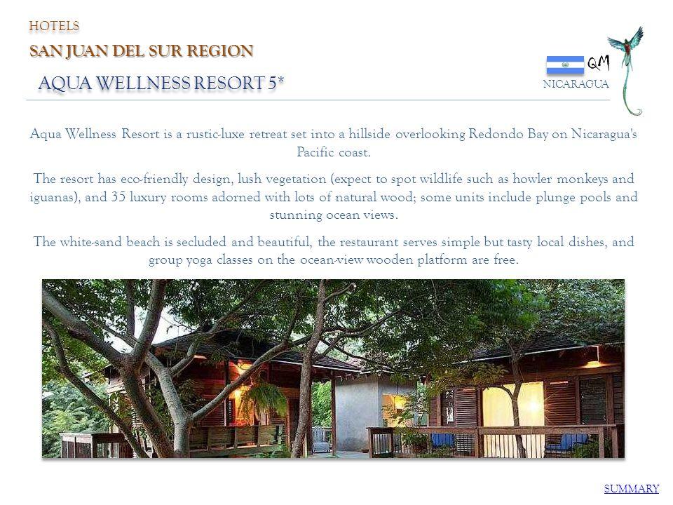 AQUA WELLNESS RESORT 5* QM NICARAGUA SUMMARY HOTELS SAN JUAN DEL SUR REGION Aqua Wellness Resort is a rustic-luxe retreat set into a hillside overlook