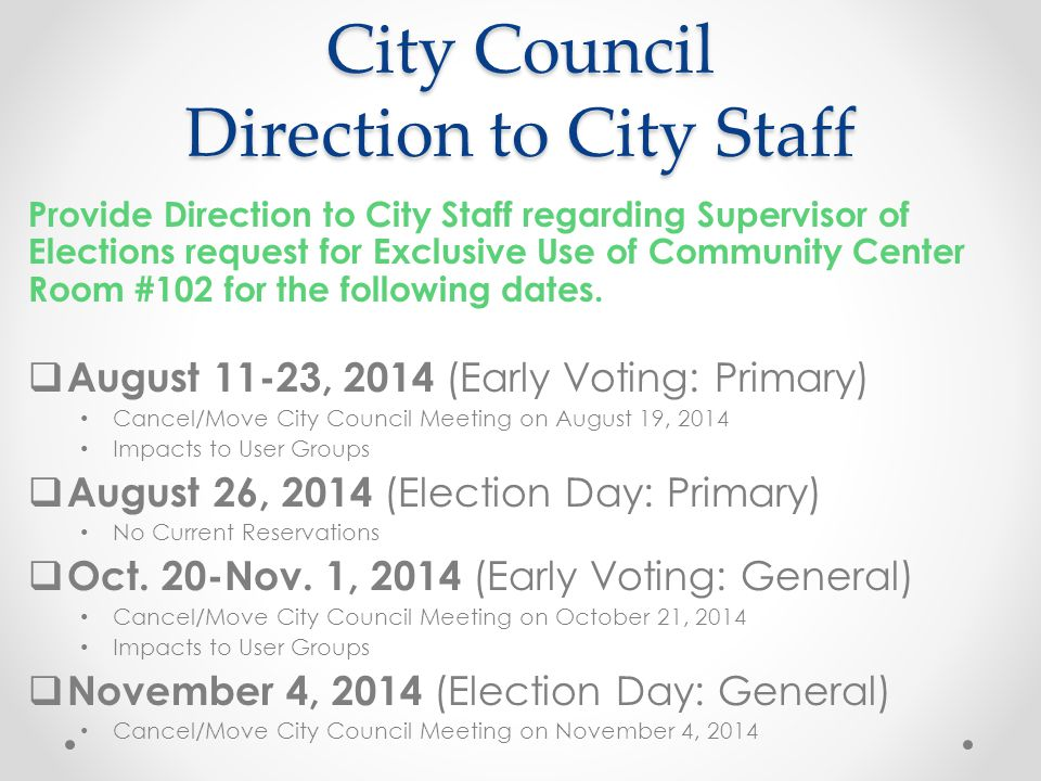 City Council Direction to City Staff Provide Direction to City Staff regarding Supervisor of Elections request for Exclusive Use of Community Center Room #102 for the following dates.